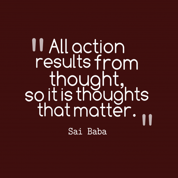 Sai Baba 's quote about . All action results from thought,…
