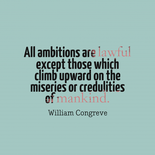 All ambitions are
