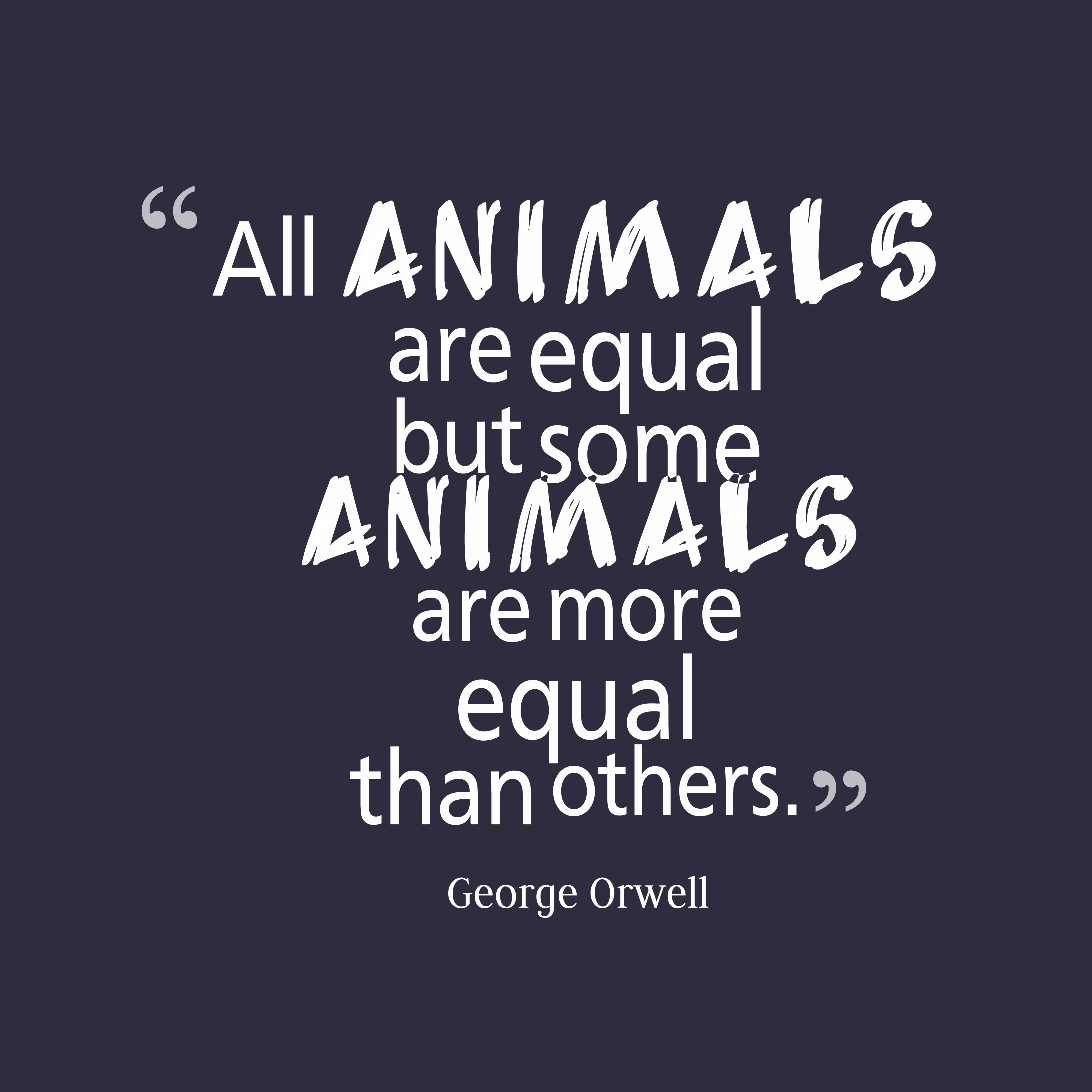 in all animals are equal peter Peter singer states that the basic principle of equality does not require equal or   all animals have the ability to suffer in the same way and to the same degree.