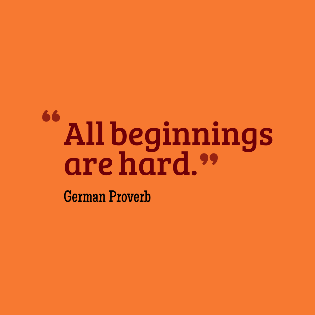 German proverb about beginning.