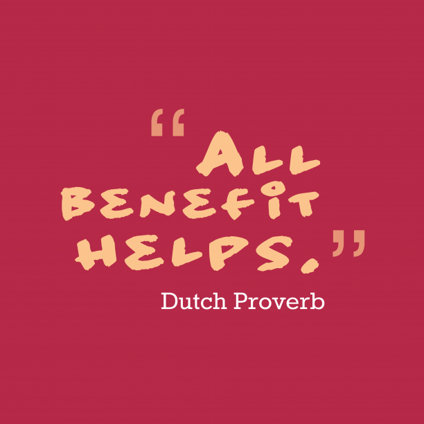 Dutch Wisdom 's quote about benefit. All benefit helps….
