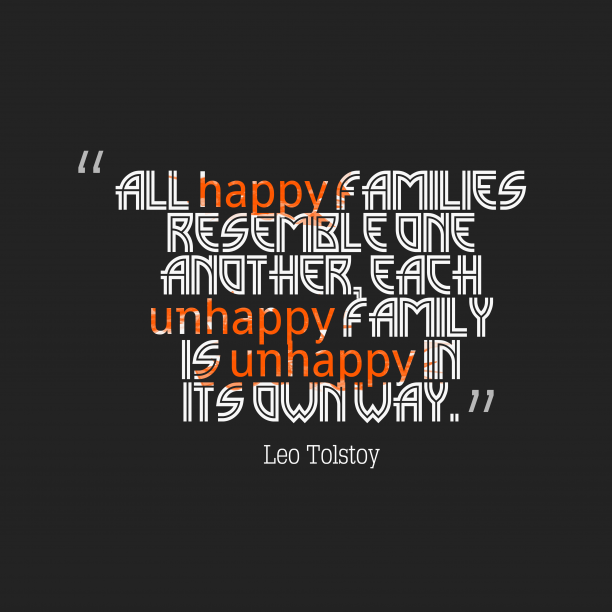 Leo Tolstoy 's quote about . All happy families resemble one…