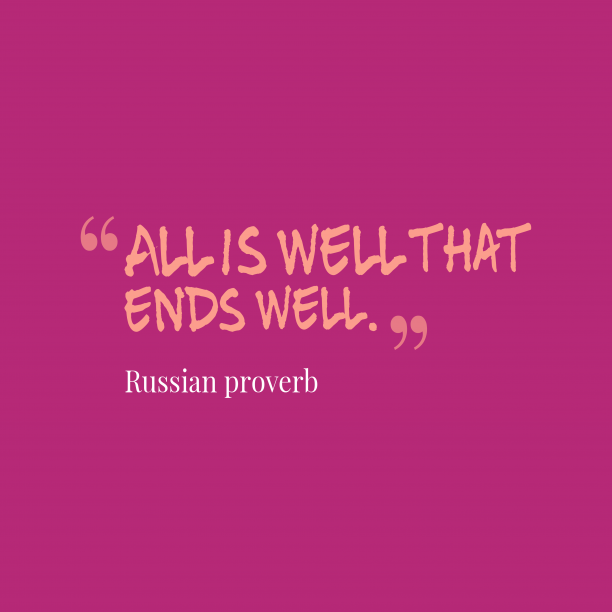 Russian proverb 's quote about . All is well that ends…