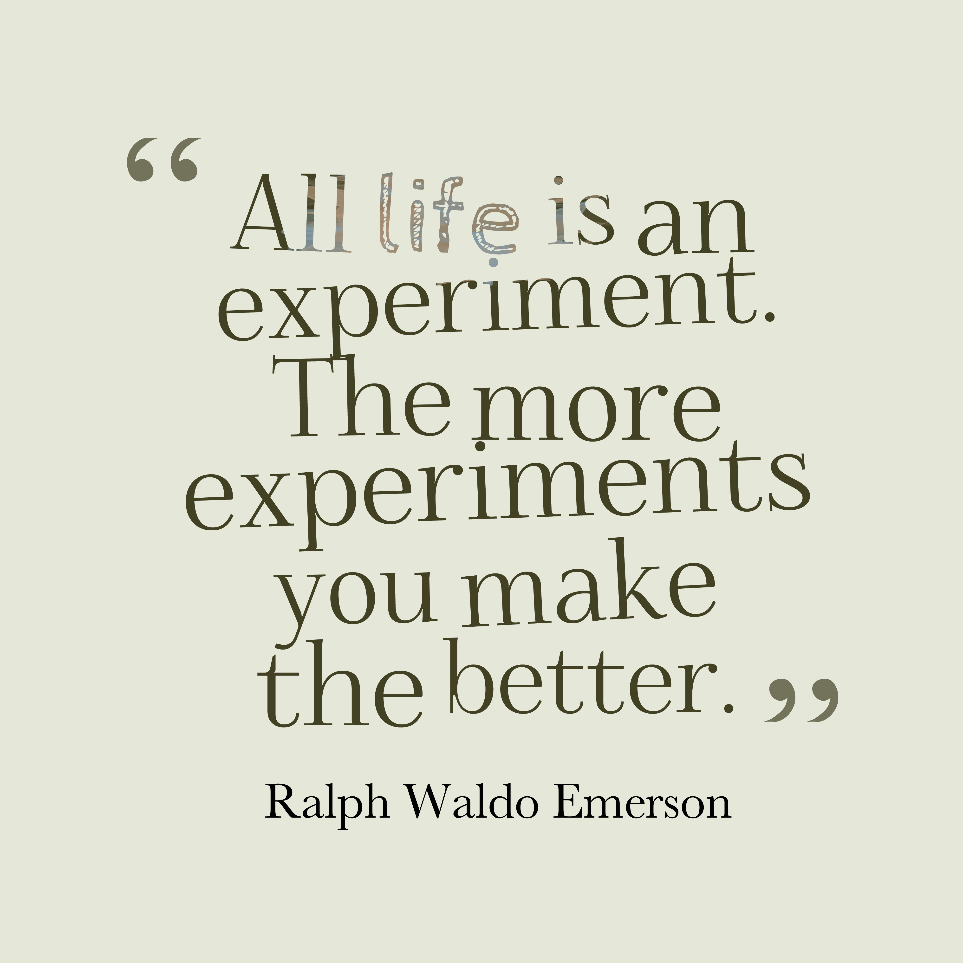 Quotes image of All life is an experiment. The more experiments you make the better.