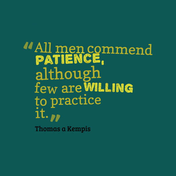 Thomas a Kempis 's quote about patience. All men commend patience, although…