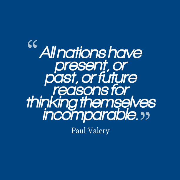 Paul Valery 's quote about . All nations have present, or…