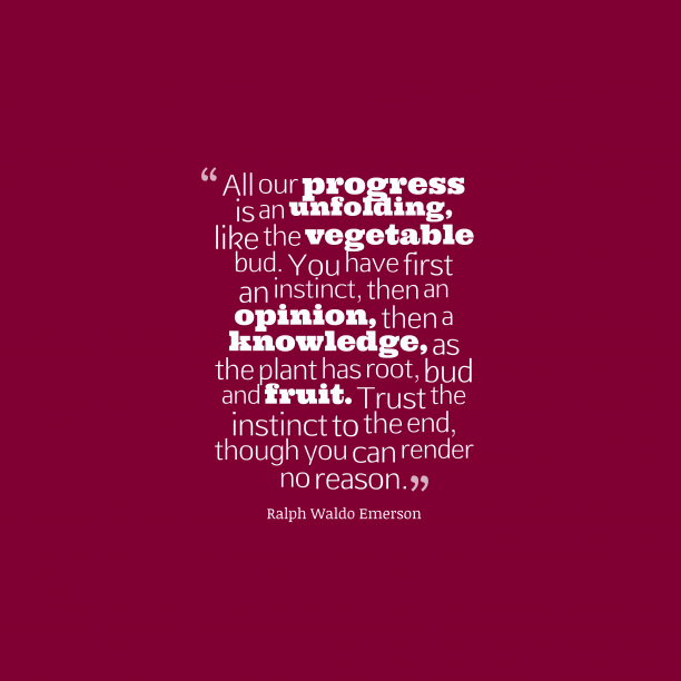 Ralph Waldo Emerson 's quote about instinct. All our progress is an…