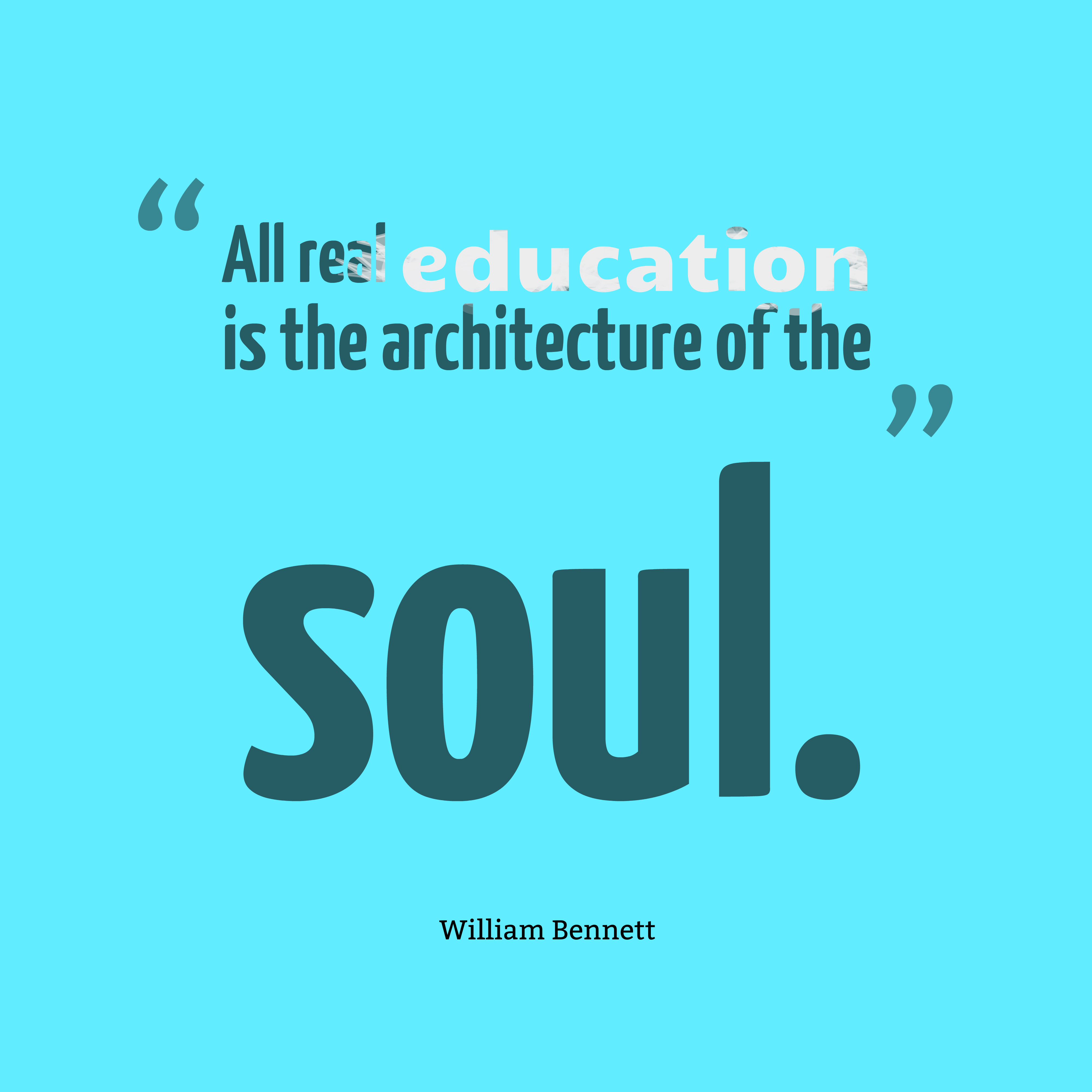 Quotes image of All real education is the architecture of the soul.