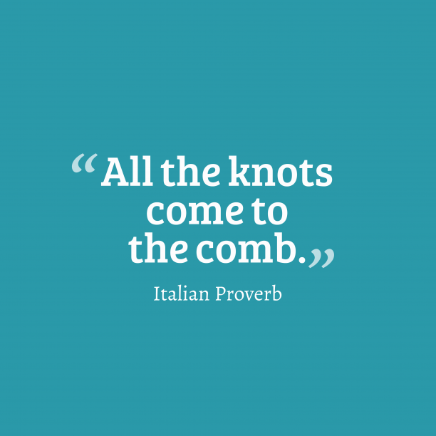 Italian Wisdom 's quote about . All the knots come to…