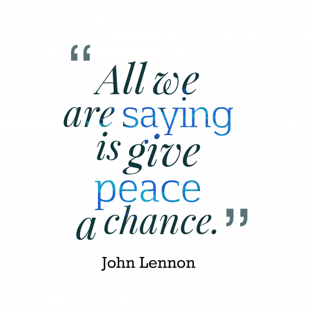 John Lennon 's quote about peaceful. All we are saying is…