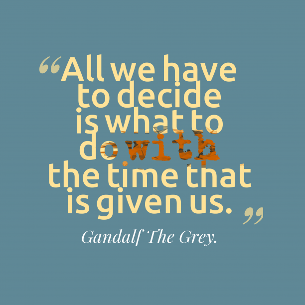 Gandalf The Grey quotes about time.