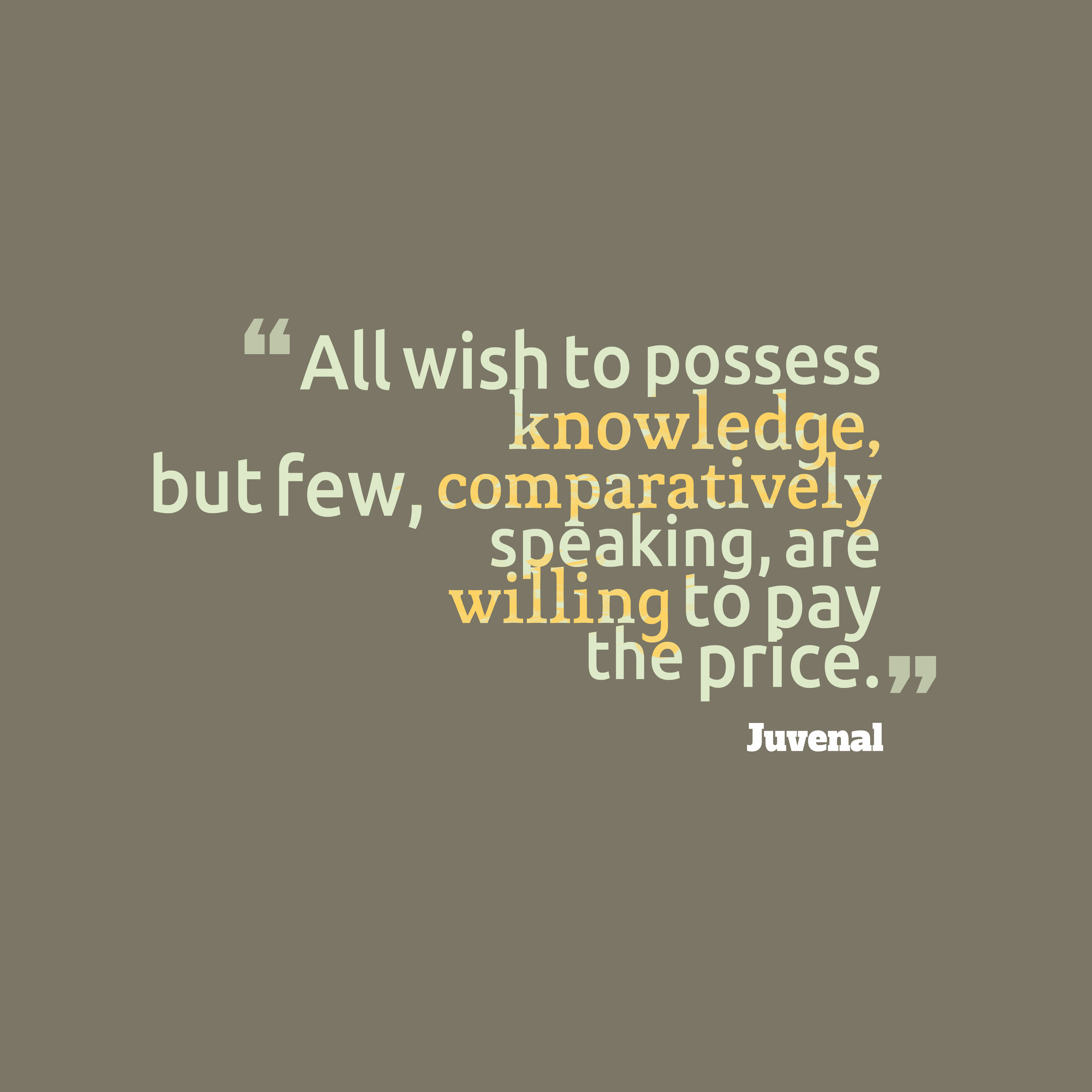 Quotes image of All wish to possess knowledge, but few, comparatively speaking, are willing to pay the price.