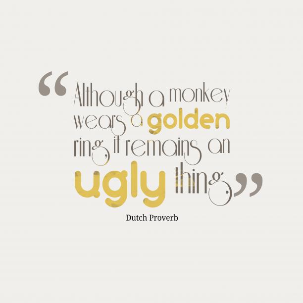 Dutch Wisdom 's quote about . Although a monkey wears a…