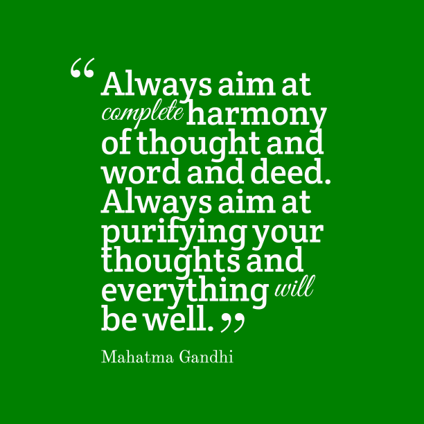 Mahatma Gandhi 's quote about . Always aim at complete harmony…