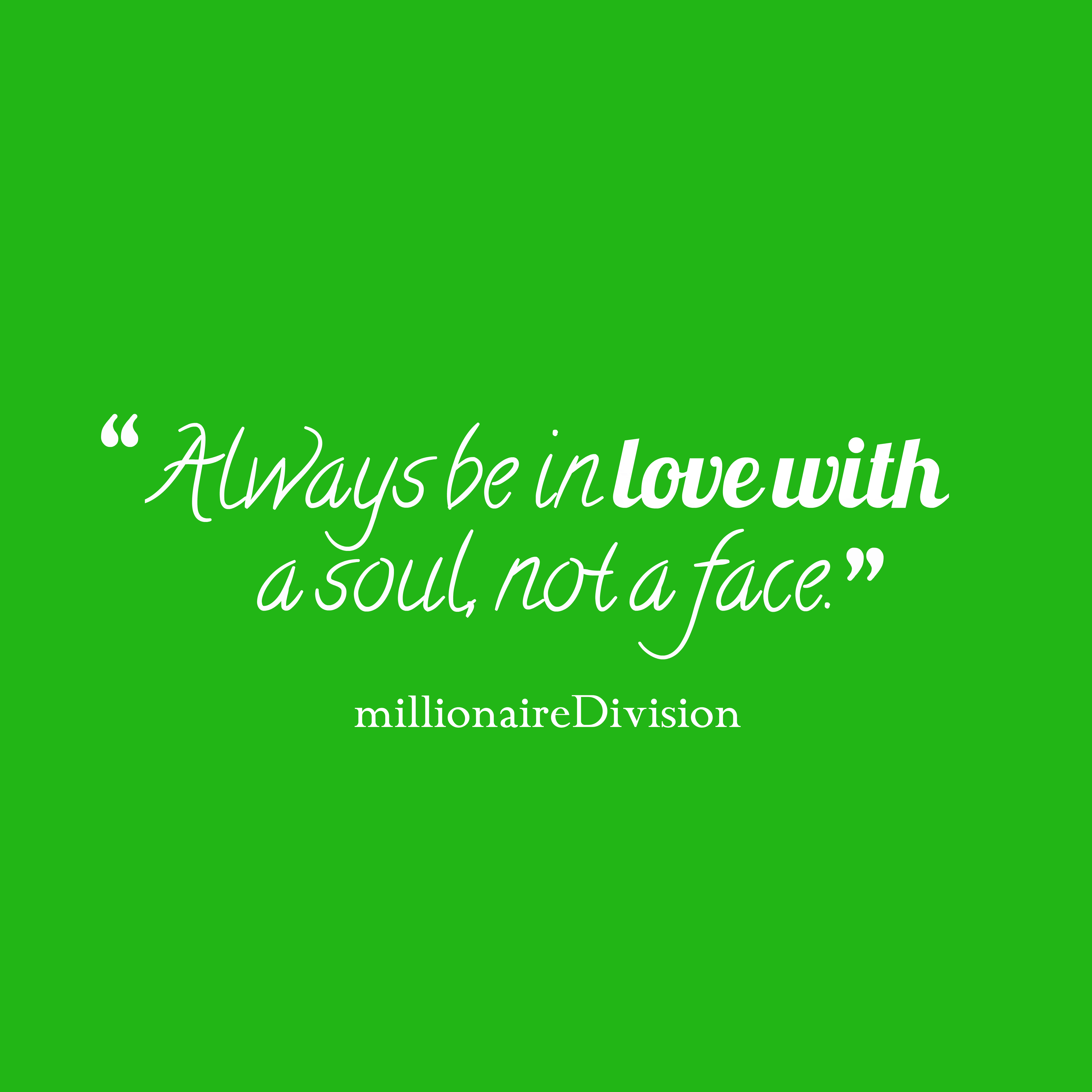 Quotes image of Always be in love with a soul, not a face.