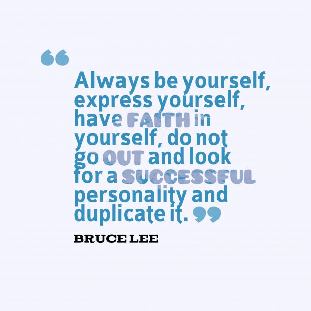 Bruce Lee 's quote about yourself. Always be yourself, express yourself,…