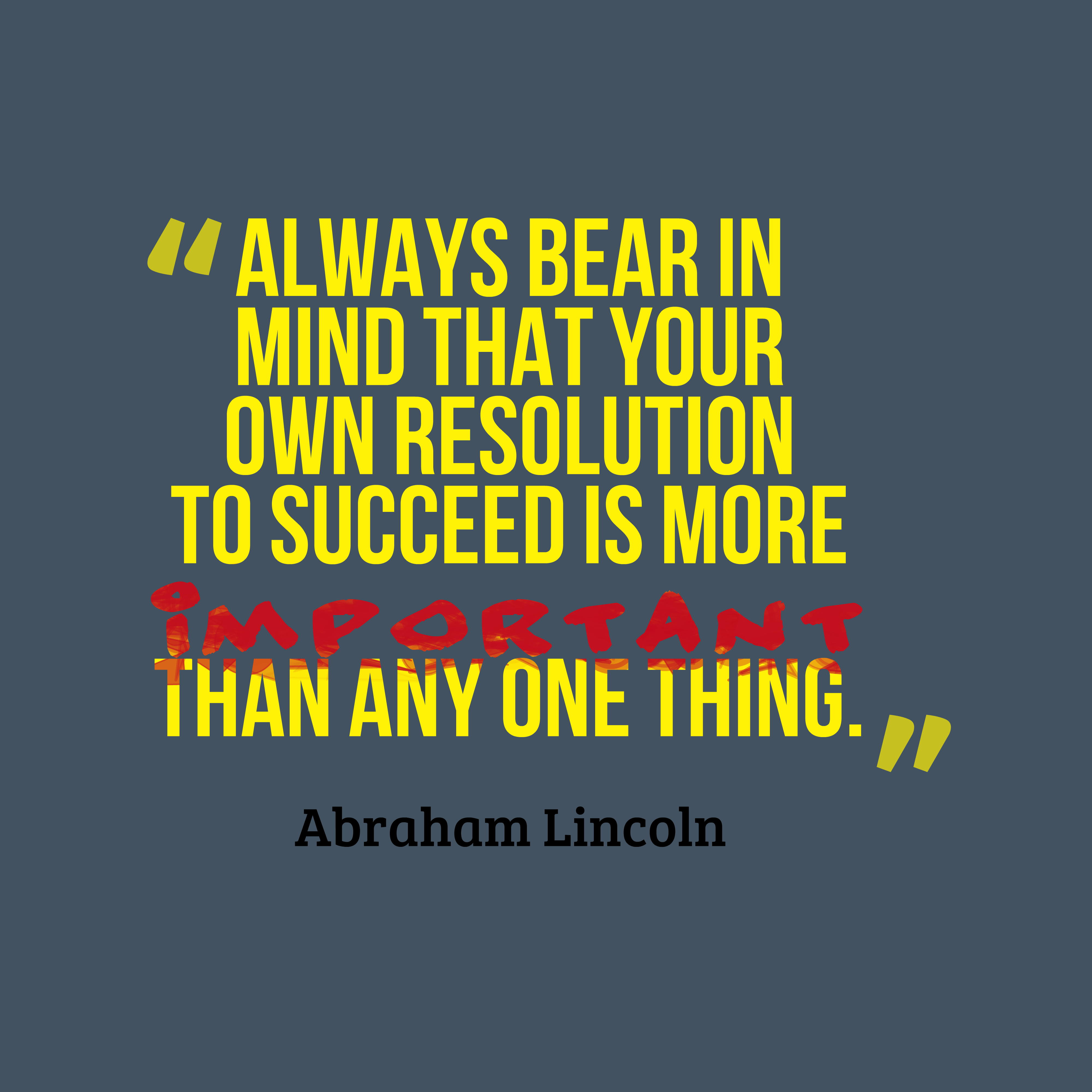 Quotes image of Always bear in mind that your own resolution to succeed is more important than any one thing.