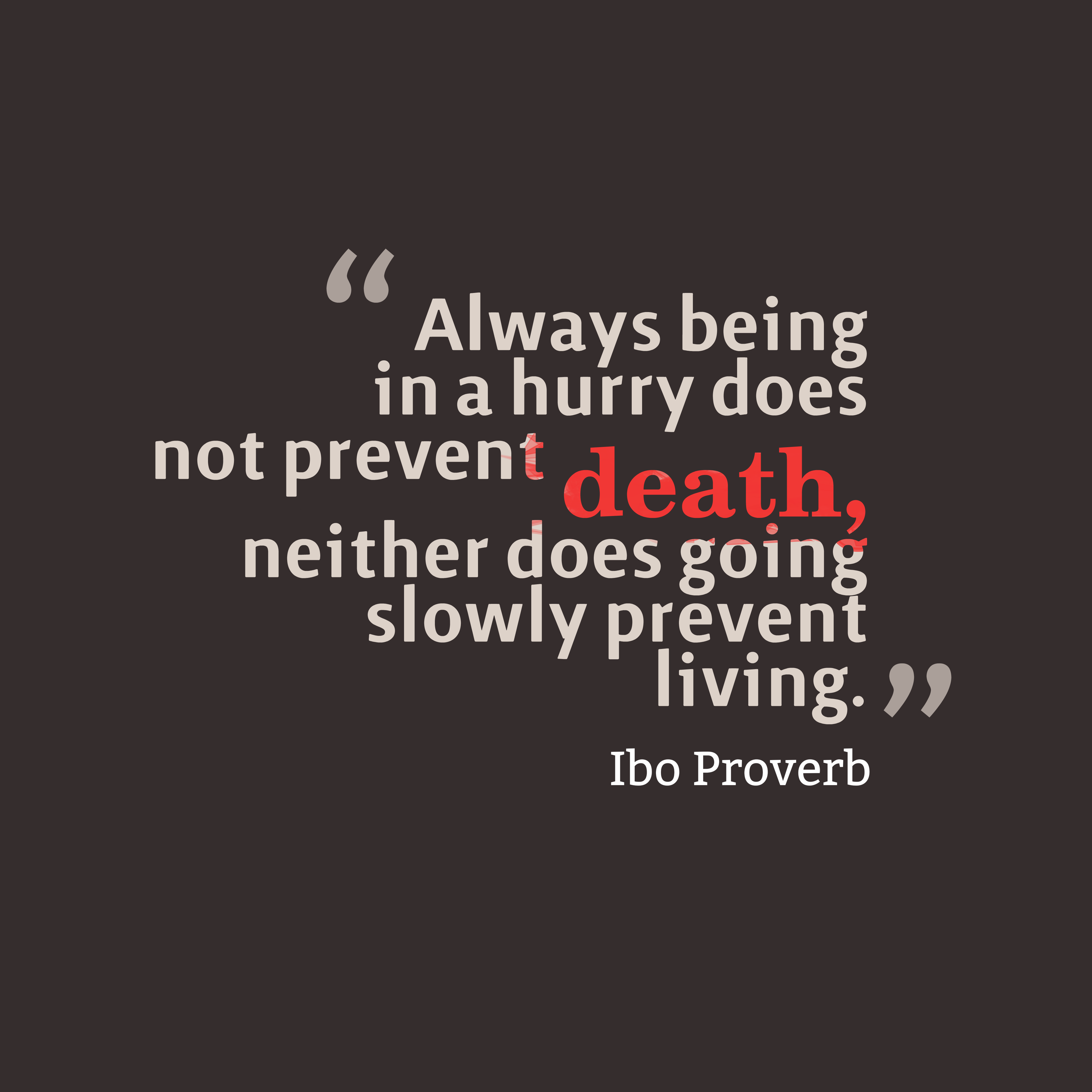Quotes image of Always being in a hurry does not prevent death, neither does going slowly prevent living.