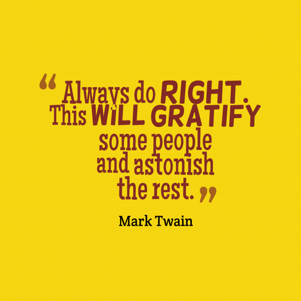 Mark Twain 's quote about Right. Always do right. This will…