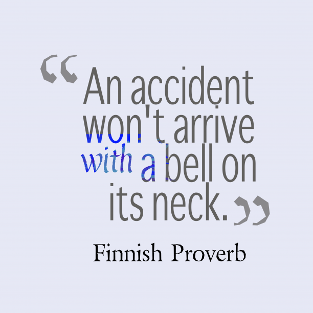 Finnish Wisdom 's quote about Accident. An accident won't arrive with…
