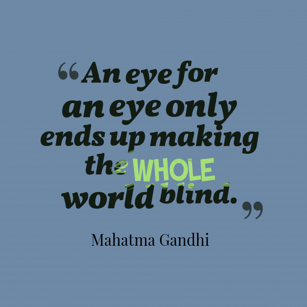 Mahatma Gandhi 's quote about eye, blind. An eye for an eye…