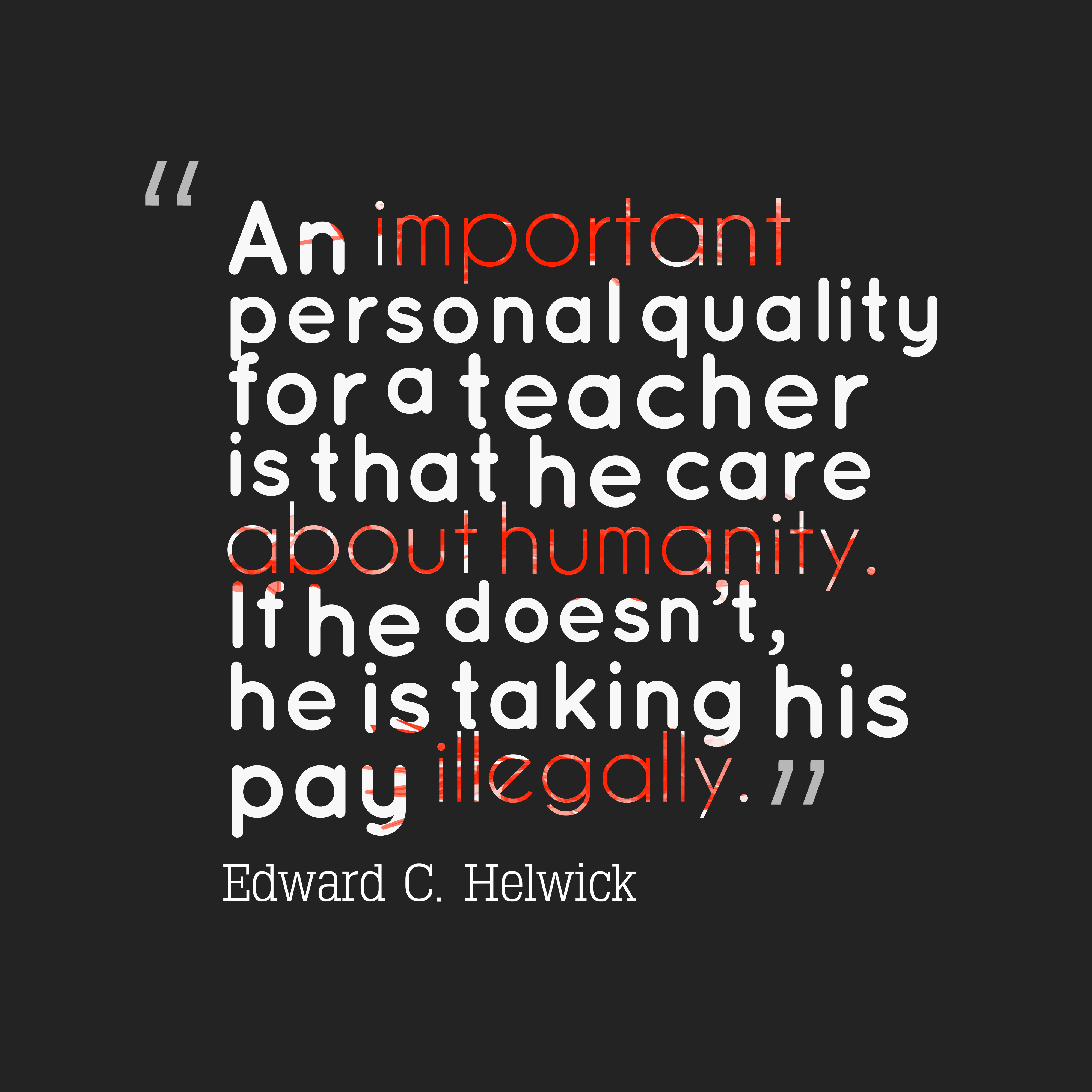 Quotes image of An important personal quality for a teacher is that he care about humanity. If he doesn't, he is taking his pay illegally.