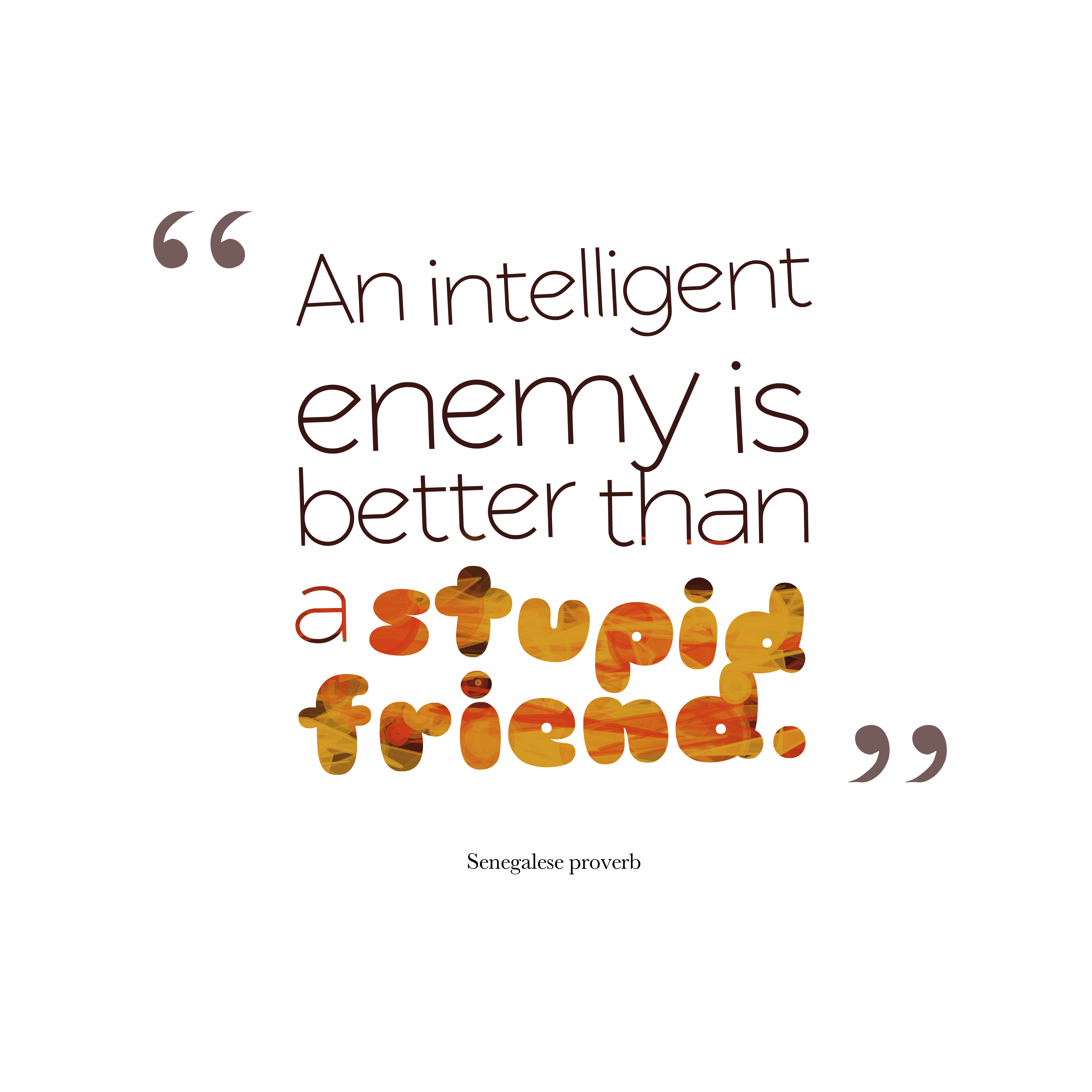 Quotes image of An intelligent enemy is better than a stupid friend.