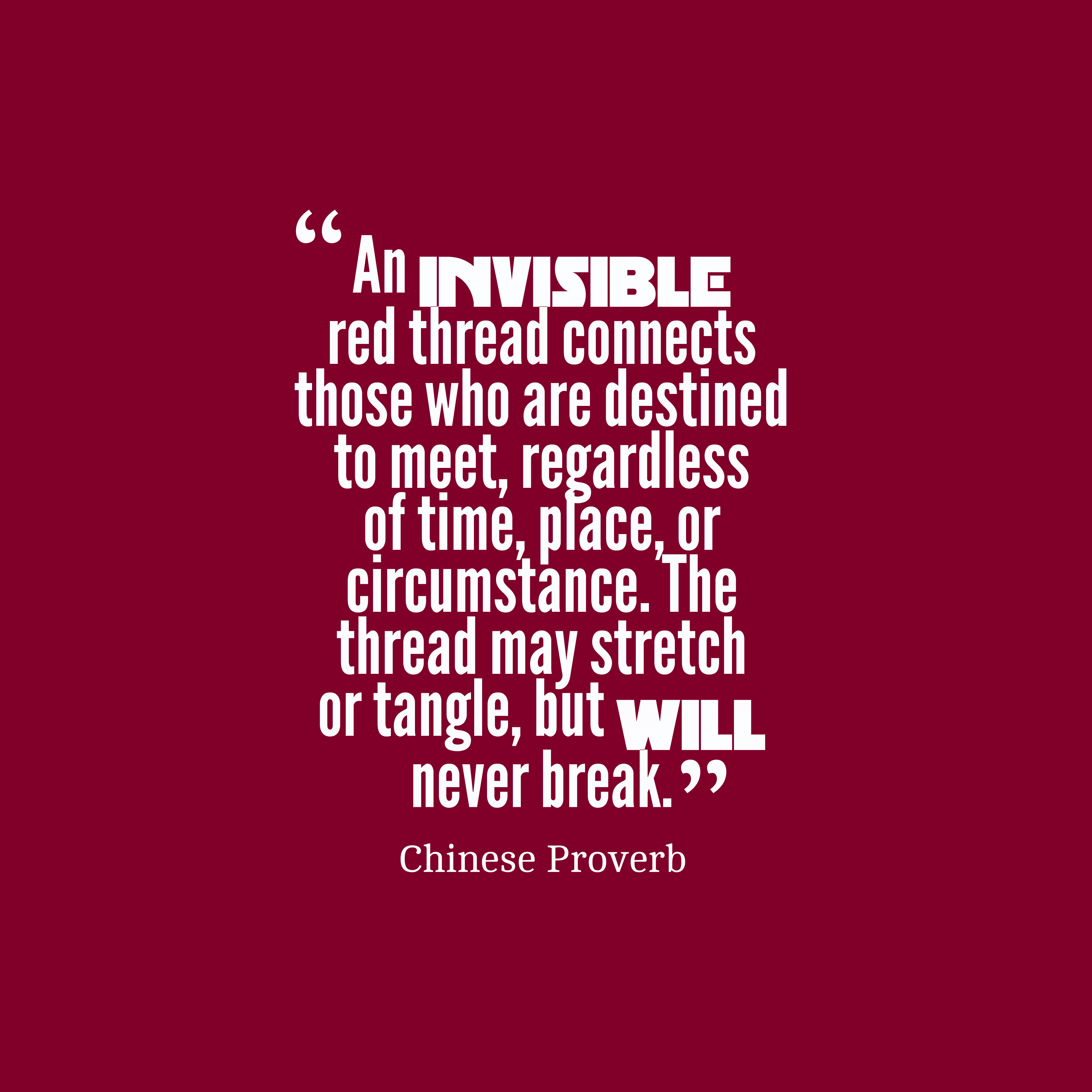 Quotes image of An invisible red thread connects those who are destined to meet, regardless of time, place, or circumstance. The thread may stretch or tangle, but will never break.