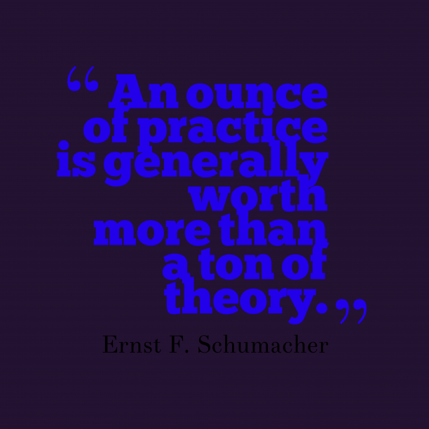 Ernst F. Schumacher quote about practice.