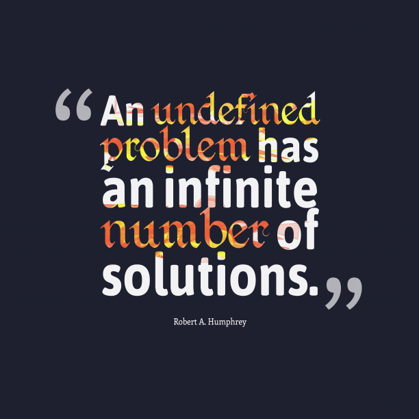 Robert A. Humphrey 's quote about . An undefined problem has an…