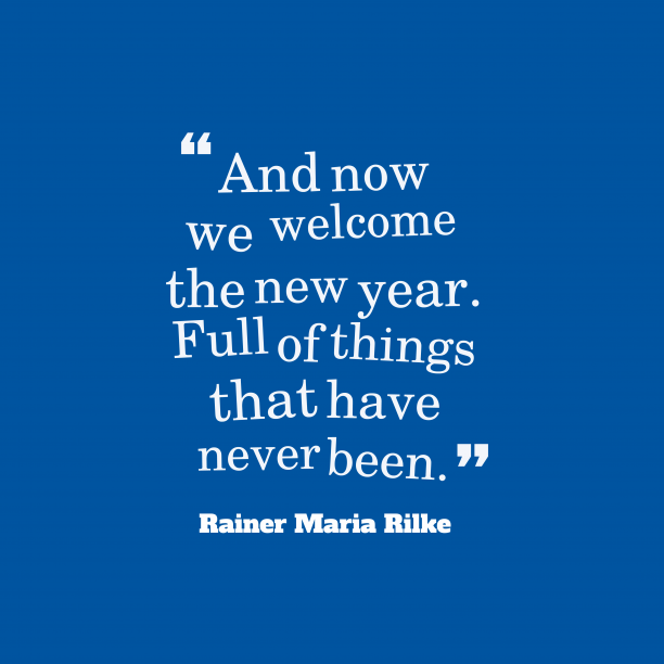 Rainer Maria Rilke quote about new year.