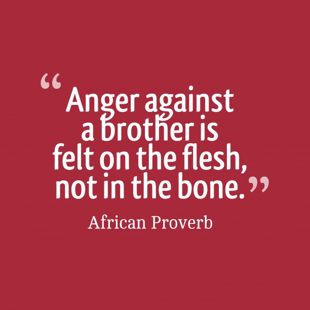 African Wisdom 's quote about . Anger against a brother is…