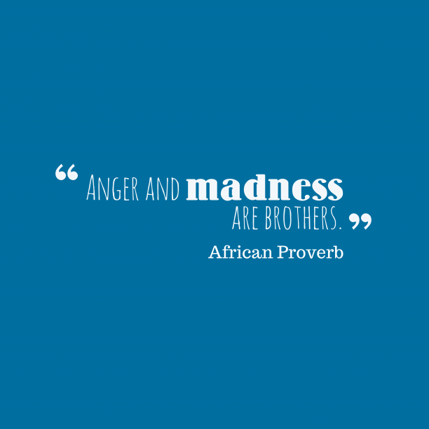 African proverb about anger.