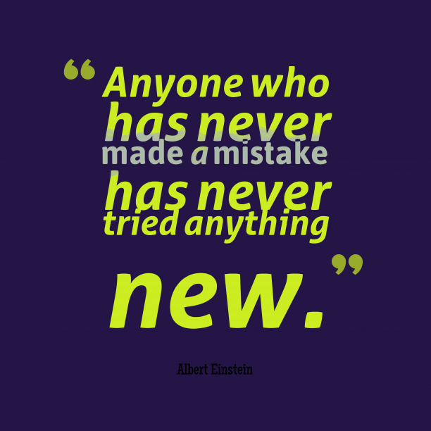 Albert Einstein 's quote about mistake, experience. Anyone who has never made…
