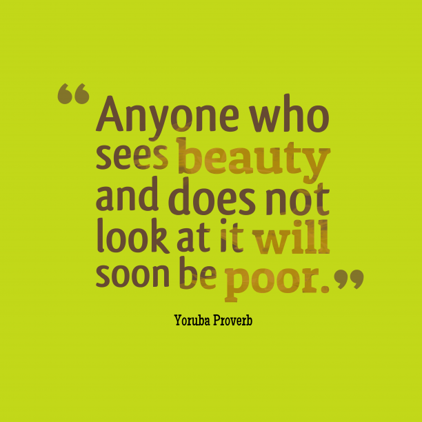 Yoruba Wisdom 's quote about . Anyone who sees beauty and…