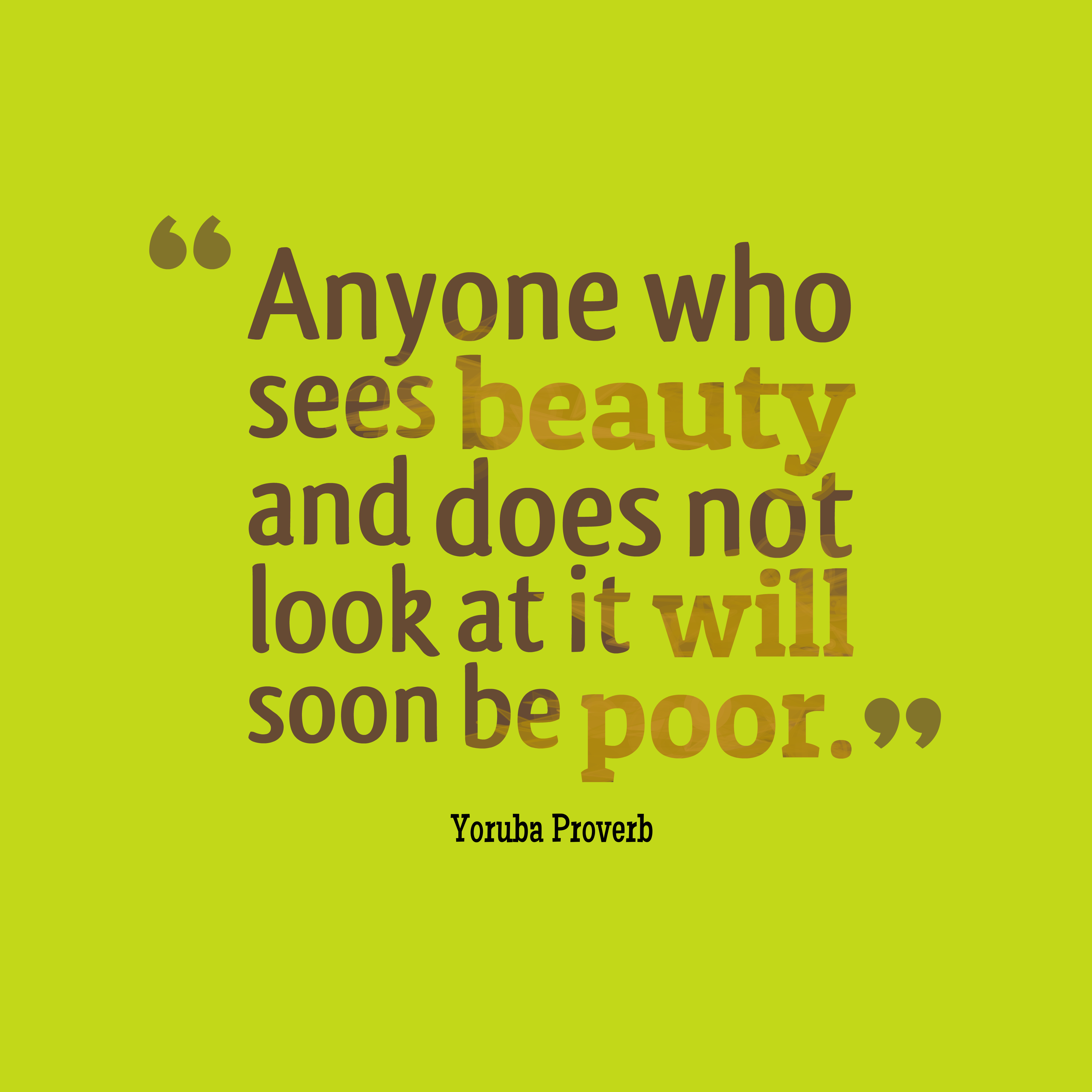 Quotes image of Anyone who sees beauty and does not look at it will soon be poor.