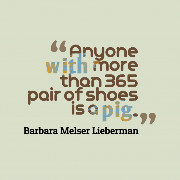 Barbara Melser Lieberman 's quote about pig. Anyone with more than 365…