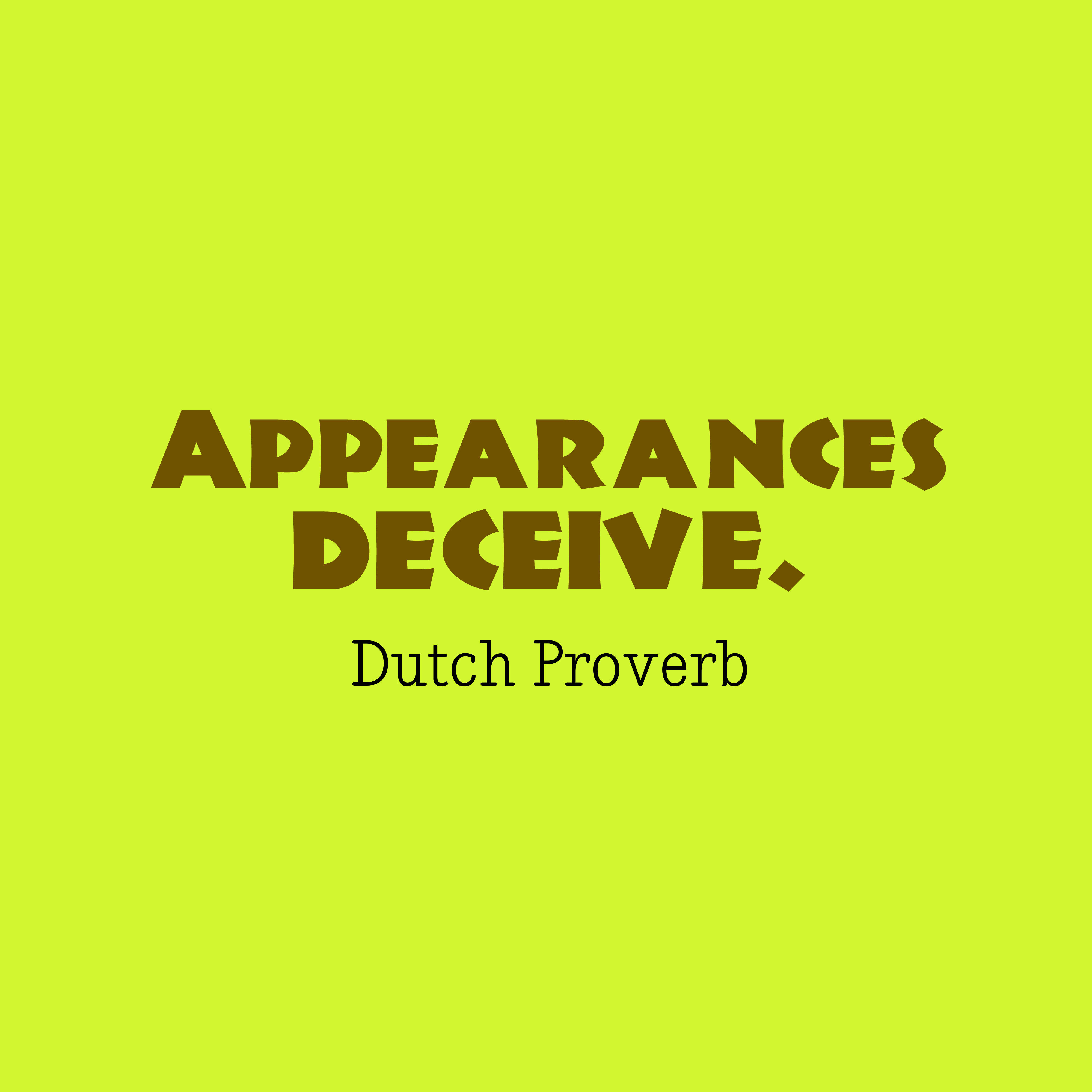 Quotes image of Appearances deceive.