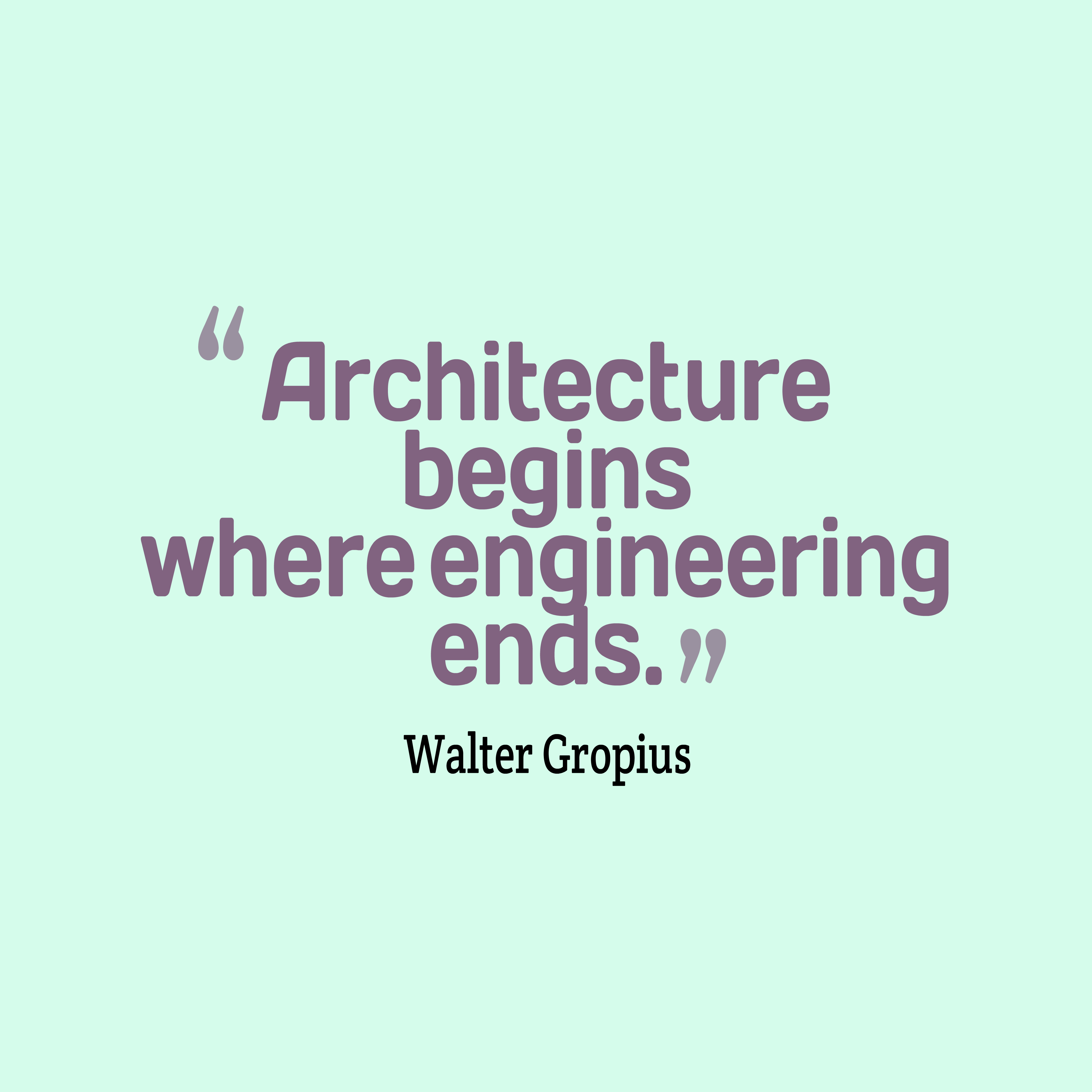 Quotes image of Architecture begins where engineering ends.