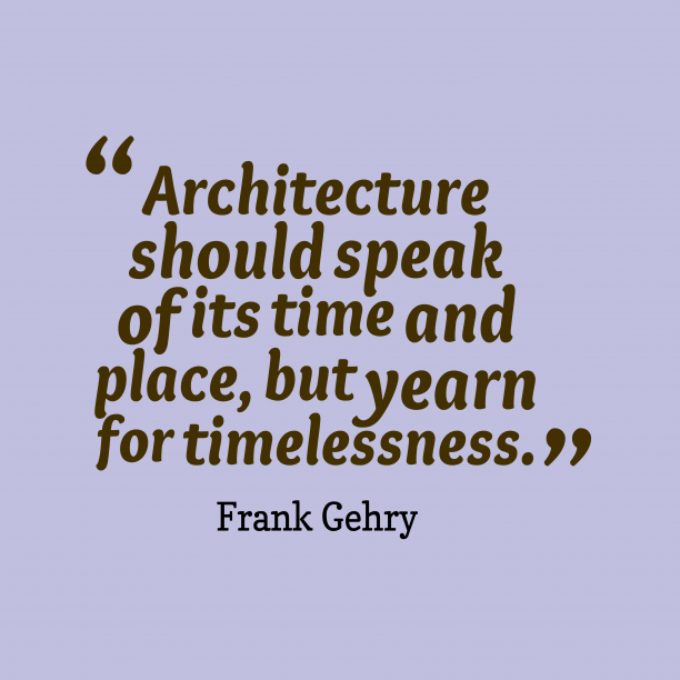 Frank Gehry quote about architecture.