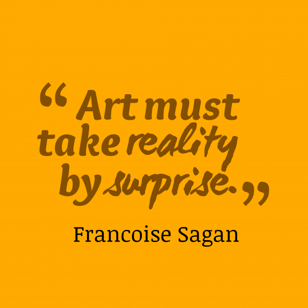 Francoise Sagan 's quote about art. Art must take reality by…