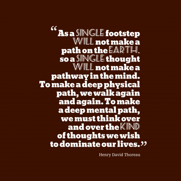 Henry David Thoreau 's quote about . As a single footstep will…