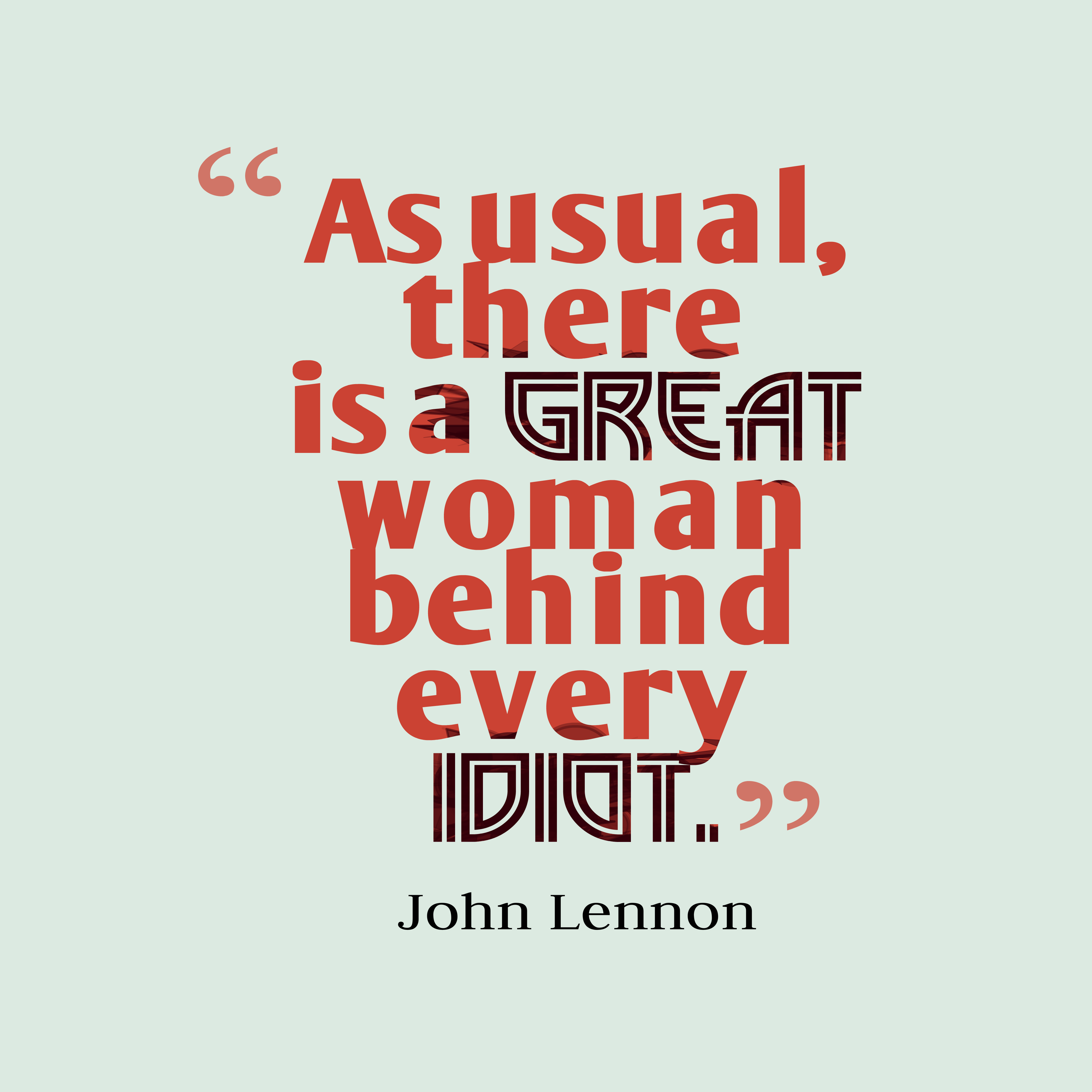 Quotes image of As usual, there is a great woman behind every idiot.