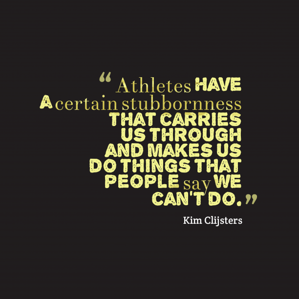 Kim Clijsters 's quote about Athlete. Athletes have a certain stubbornness…