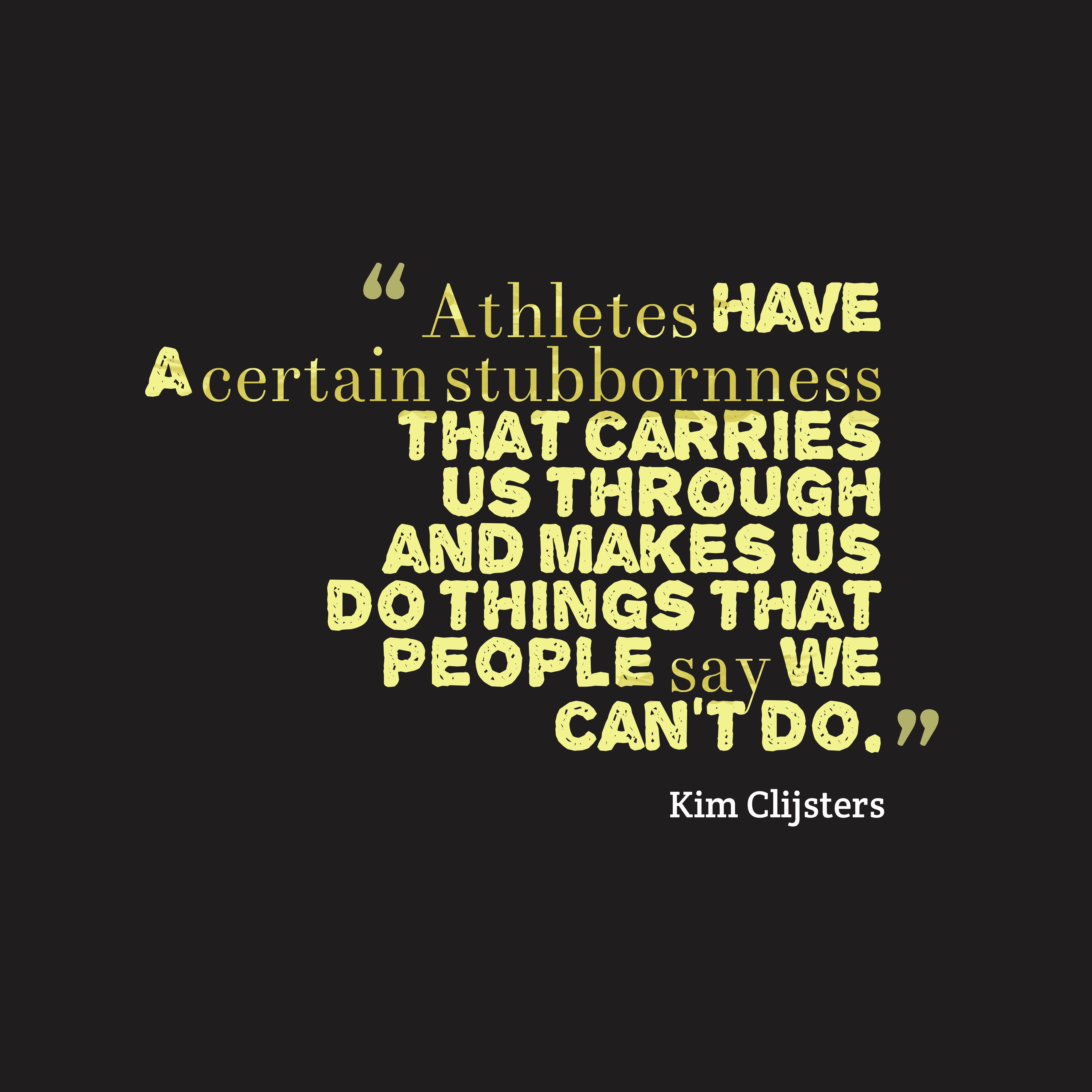 Quotes image of Athletes have a certain stubbornness that carries us through and makes us do things that people say we can't do.