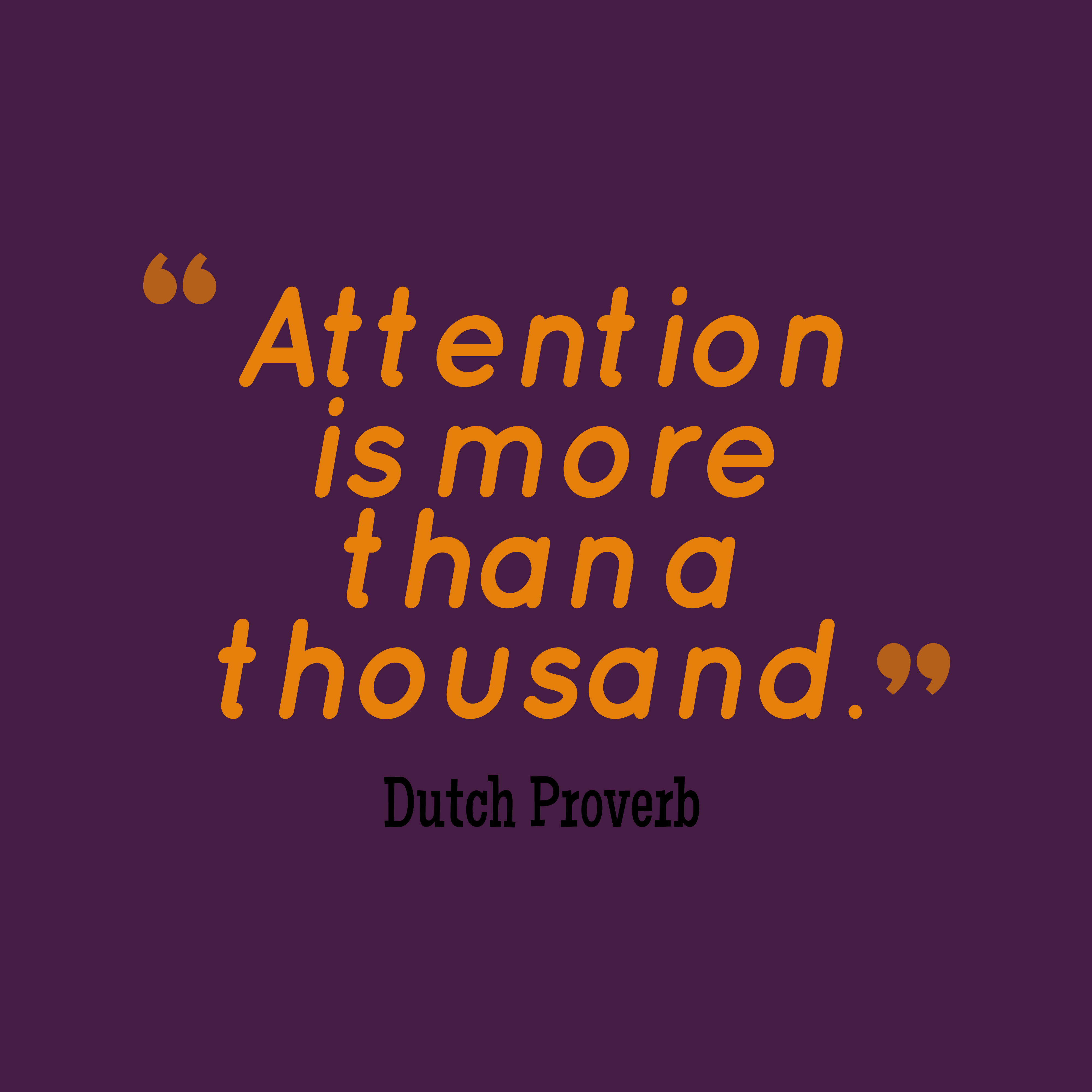 Dutch wisdom quote about attention.