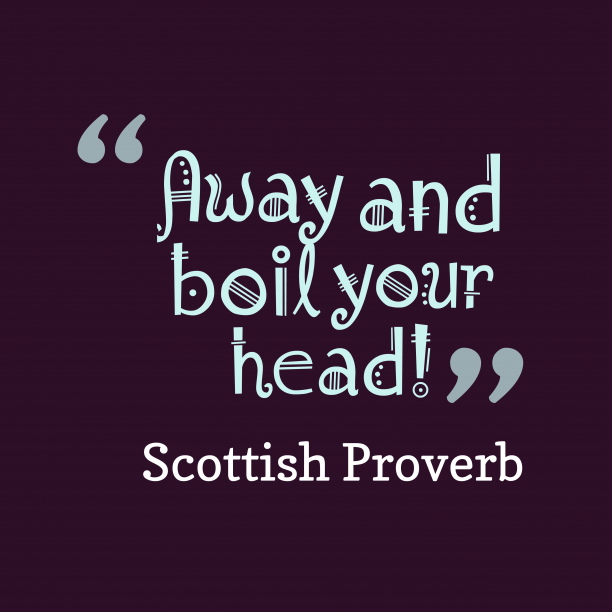 Scottish Wisdom 's quote about . Away and boil your head!…