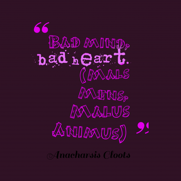 Anacharsis Cloots 's quote about . Bad mind, bad heart. (Mals…