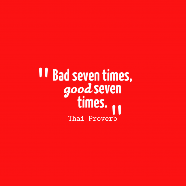 Thai Wisdom 's quote about . Bad seven times, good seven…