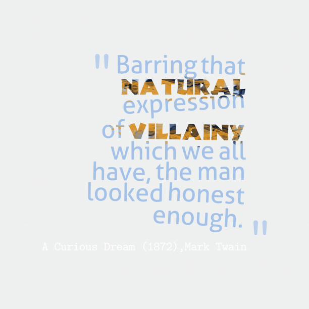 Mark Twain 's quote about . Barring that natural expression of…